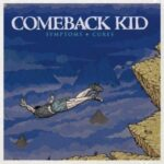Comeback Kid – Symptoms And Cures (Victory Records/Soulfood)
