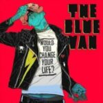 The Blue Van – Would You Change Your Life? (Iceberg Records)