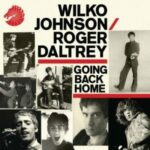 Wilko Johnson / Roger Daltrey – Going back home