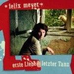 Felix Meyer: Erste Liebe/Letzter Tanz (105 Music/Sony)
