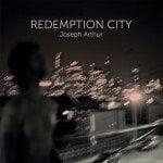 Joseph Arthur - Redemption City (Lonely Astronaut Records)