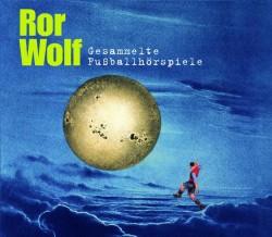 Ror Wolf: Gesammelte Fußballhörspiele