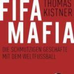 Fifa-Mafia – Die schmutzigen Geschäfte mit dem Weltfußball (Sachbuch von Thomas Kistner)