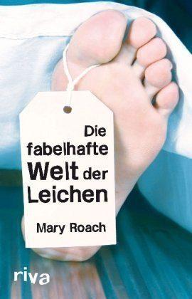 Mary Roach: Die fabelhafte Welt der Leichen