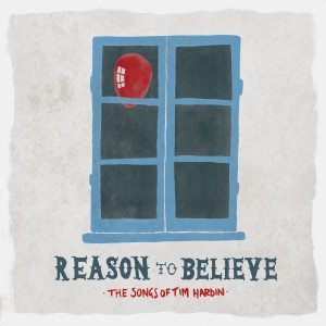 Reason To Believe - The Songs Of Tim Hardin (Full Tim Hobby)