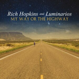 RICH HOPKINS & THE LUMINARIOS - My Way Or The Highway