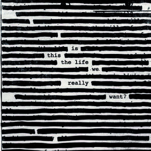 Roger Waters- Is This The Life We Really Want