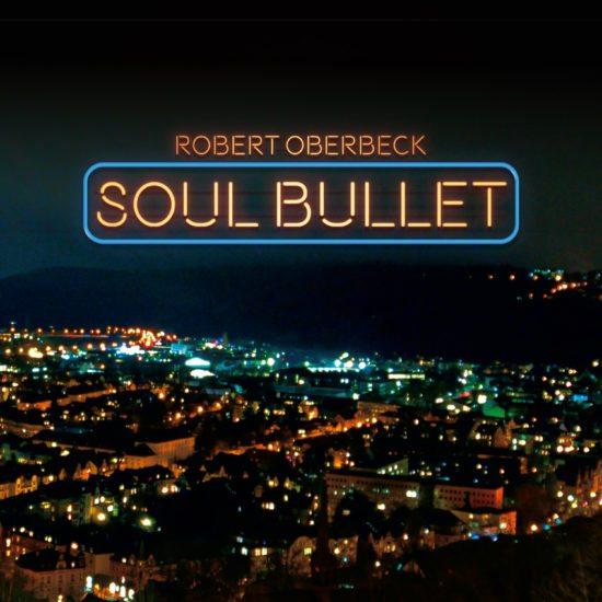 ROBERT OBERBECK -  Soul Bullet (RockWerk Records)