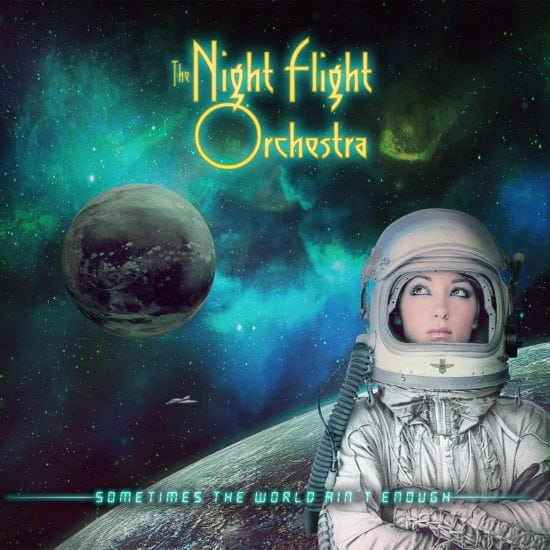 THE NIGHT FLIGHT ORCHESTRA - Sometimes The World Ain't Enough (Nuclear Blast)