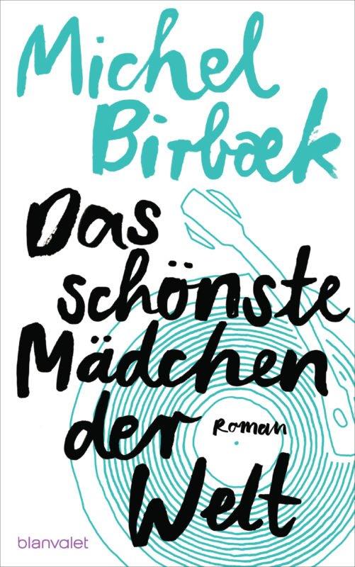 Michel Birbæk - Das schönste Mädchen der Welt, Roman (Blanvalet Verlag)