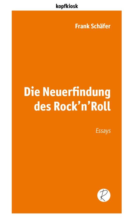 Frank Schäfer - Die Neuerfindung des Rock'n'Roll (Edition Kopfkiosk)