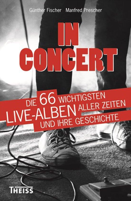 Buch Tipps über Autoren: In Concert - Die 66 wichtigsten Live-Alben aller Zeiten und ihre Geschichte