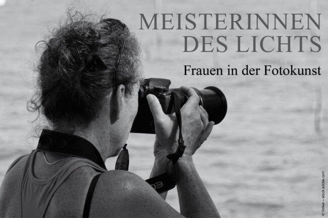Meisterinnen des Lichts - Frauen in der Fotokunst: Zu diesem Thema findet am Montag, 26. April, von 17 Uhr bis 18.30 Uhr ein Online-Seminar der VHS statt. © Volker - stock.adobe.com