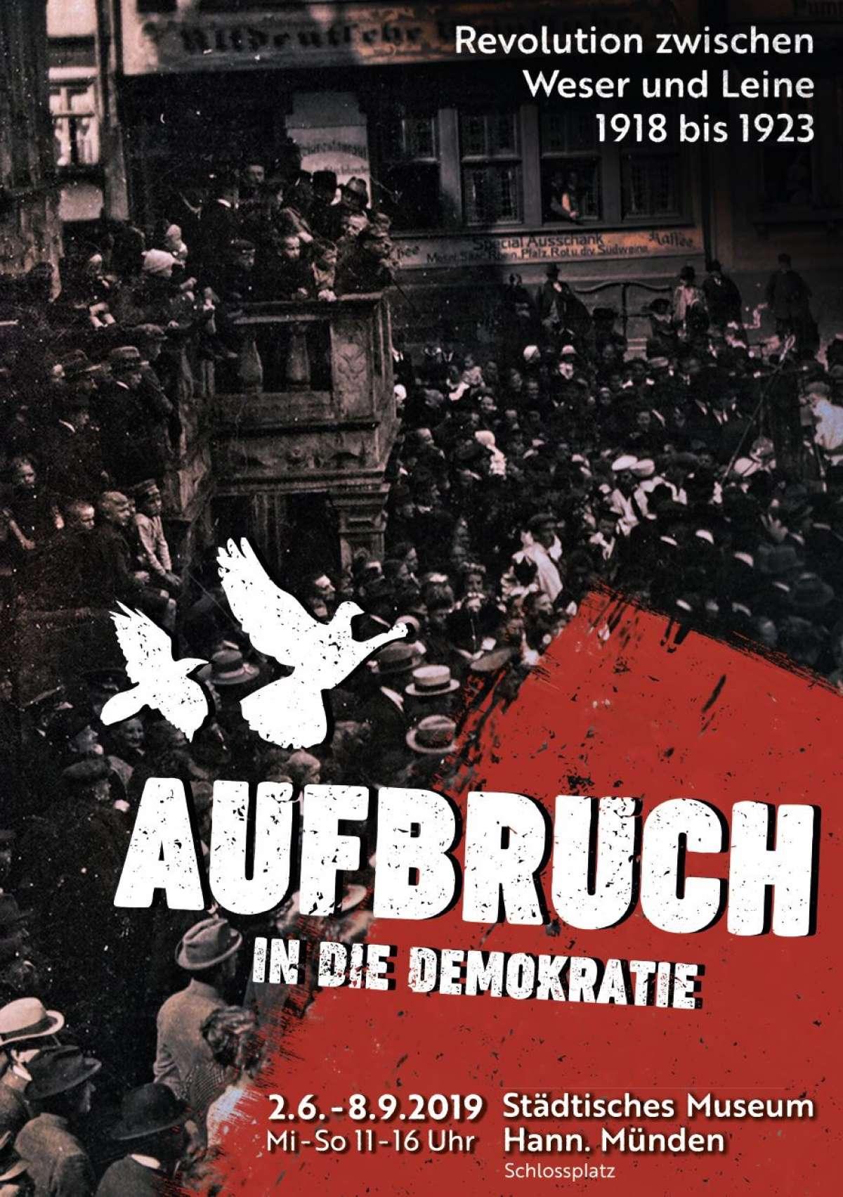 Aufbruch in die Demokratie– Revolution zwischen Weser und Leine 1918 – 1923  - Städtisches Museum Welfenschloss - Hann. Münden